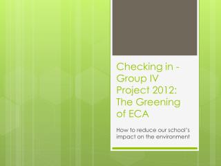 Checking in - Group  IV Project 2012: The Greening of ECA