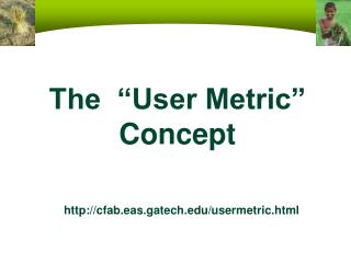 The  �User Metric� Concept cfab.eas.gatech/usermetric.html