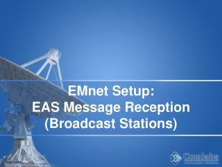 EMnet Setup: EAS Message Reception  (Broadcast Stations)