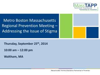 Metro Boston Massachusetts Regional Prevention Meeting � Addressing the Issue of Stigma