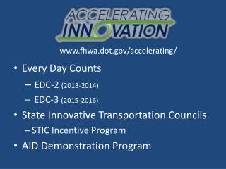 Every Day Counts EDC-2  (2013-2014) EDC-3  (2015-2016) State Innovative Transportation Councils