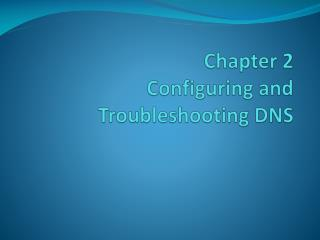 Chapter 2  Configuring and Troubleshooting DNS