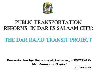 PUBLIC TRANSPORTATION REFORMS  IN DAR ES SALAAM CITY : THE DAR RAPID TRANSIT PROJECT