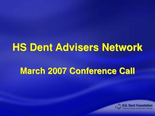 HS Dent Advisers Network March 2007 Conference Call