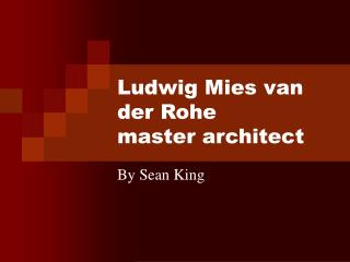 Ludwig Mies van der Rohe master architect