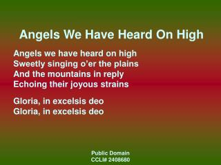 Angels We Have Heard On High Angels we have heard on high Sweetly singing o�er the plains