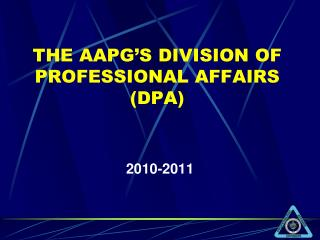 THE AAPG'S DIVISION OF PROFESSIONAL AFFAIRS (DPA)