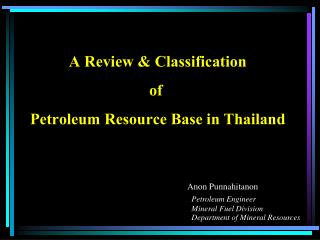 A Review & Classification of  Petroleum Resource Base in Thailand