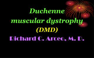 Duchenne  muscular dystrophy (DMD) Richard C. Arceo, M. D.
