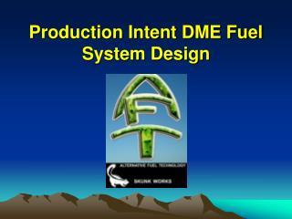 Production Intent DME Fuel System Design