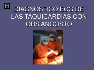 DIAGNOSTICO ECG DE LAS TAQUICARDIAS CON QRS ANGOSTO