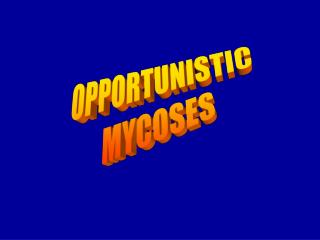 OPPORTUNISTIC MYCOSES