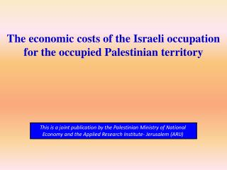 The economic costs of the Israeli occupation  for the occupied Palestinian territory