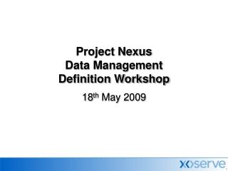 Project Nexus Data Management  Definition Workshop