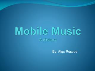 Mobile Music  A History