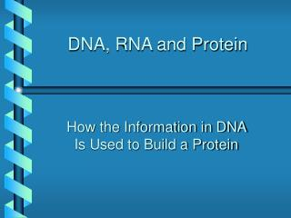 DNA, RNA and Protein