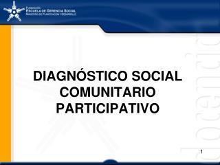 DIAGN STICO SOCIAL COMUNITARIO PARTICIPATIVO