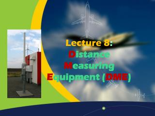 Lecture 8 : D istance M easuring  E quipment ( DME )