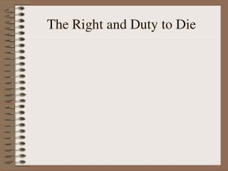 The Right and Duty to Die