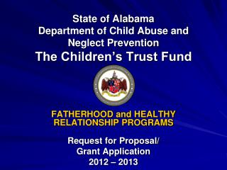 State of Alabama Department of Child Abuse and Neglect Prevention The Children's Trust Fund