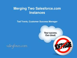 Merging Two Salesforce Instances Tad Travis, Customer Success Manager