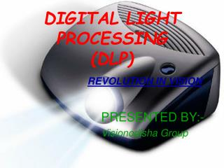 DIGITAL LIGHT PROCESSING (DLP) REVOLUTION IN VISION