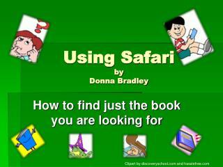 Using Safari by  Donna Bradley