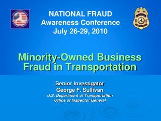 Minority-Owned Business Fraud in Transportation Senior Investigator  George F. Sullivan