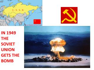 IN 1949 THE SOVIET UNION GETS THE BOMB