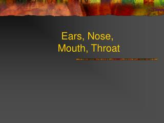 Ears, Nose,  Mouth, Throat