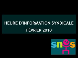 HEURE D'INFORMATION SYNDICALE FÉVRIER 2010