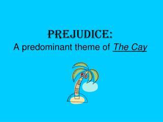 Prejudice: A predominant theme of  The Cay
