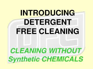 INTRODUCING DETERGENT FREE CLEANING