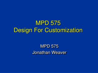 MPD 575 Design For Customization