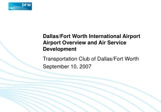Dallas/Fort Worth International Airport Airport Overview and Air Service Development