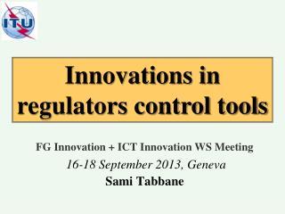 FG Innovation + ICT Innovation WS Meeting 16-18 September 2013, Geneva Sami Tabbane