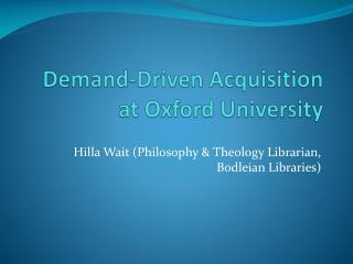 Demand-Driven  Acquisition  at Oxford University