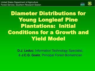 D.J. Leduc , Information Technology Specialist,  &  J.C.G. Goelz , Principal Forest Biometrician