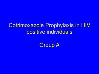 Cotrimoxazole Prophylaxis in HIV positive individuals Group A