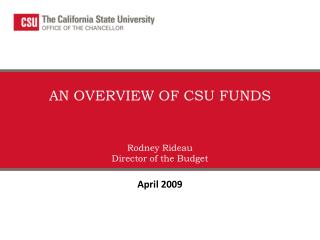 AN OVERVIEW OF CSU FUNDS  Rodney Rideau  Director of the Budget