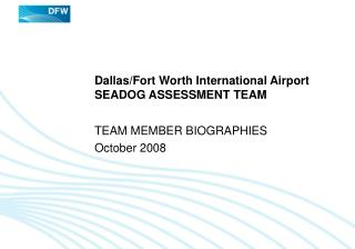 Dallas/Fort Worth International Airport SEADOG ASSESSMENT TEAM