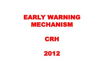 EARLY WARNING MECHANISM CRH 2012