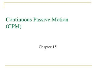 Continuous Passive Motion (CPM)