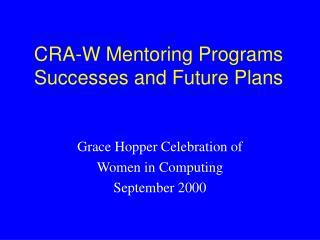 CRA-W Mentoring Programs Successes and Future Plans