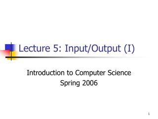 Lecture 5: Input/Output (I)