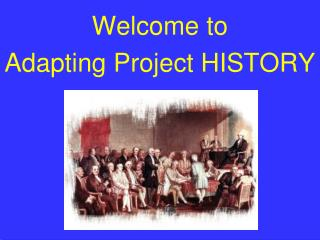 Welcome to   Adapting Project HISTORY
