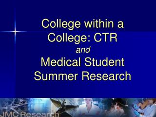 College within a  College: CTR and Medical  Student Summer Research