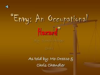 """Envy : An Occupational Hazard "" By: Simon Hooper CNN"