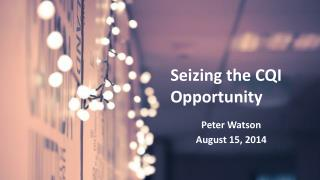 Seizing the CQI Opportunity