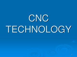 CNC TECHNOLOGY